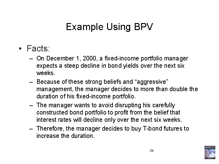 Example Using BPV • Facts: – On December 1, 2000, a fixed-income portfolio manager