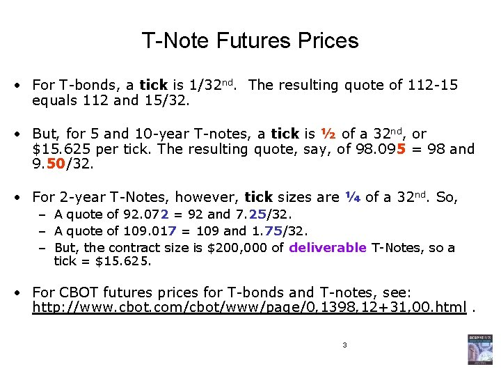 T-Note Futures Prices • For T-bonds, a tick is 1/32 nd. The resulting quote