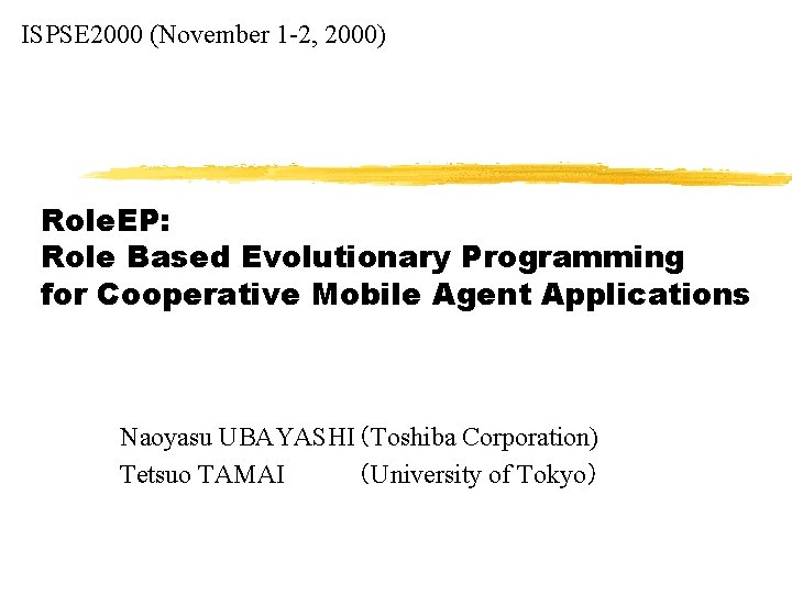 ISPSE 2000 (November 1 -2, 2000) Role. EP: Role Based Evolutionary Programming for Cooperative