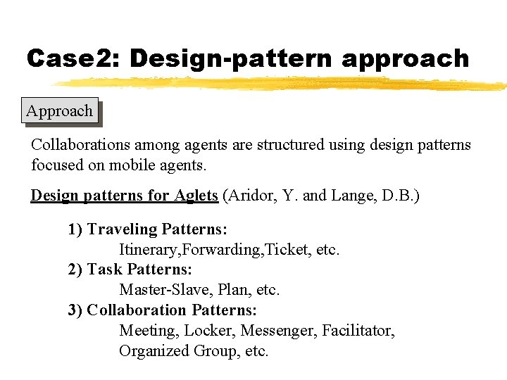 Case 2: Design-pattern approach Approach Collaborations among agents are structured using design patterns focused