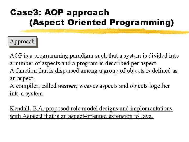 Case 3: AOP approach (Aspect Oriented Programming) Approach AOP is a programming paradigm such