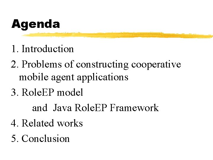 Agenda 1. Introduction 2. Problems of constructing cooperative mobile agent applications 3. Role. EP