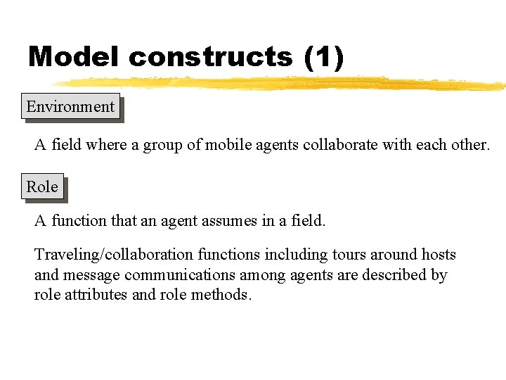 Model constructs (1) Environment A field where a group of mobile agents collaborate with
