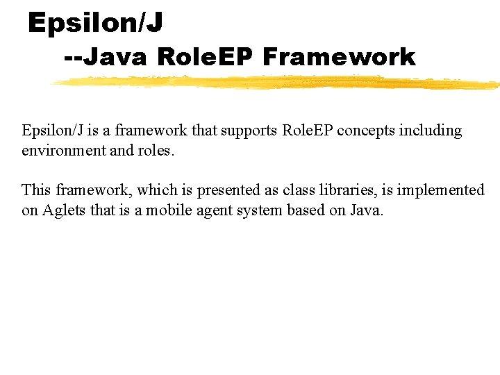 Epsilon/J --Java Role. EP Framework Epsilon/J is a framework that supports Role. EP concepts