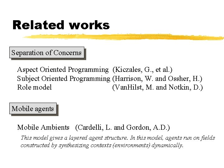 Related works Separation of Concerns Aspect Oriented Programming (Kiczales, G. , et al. )