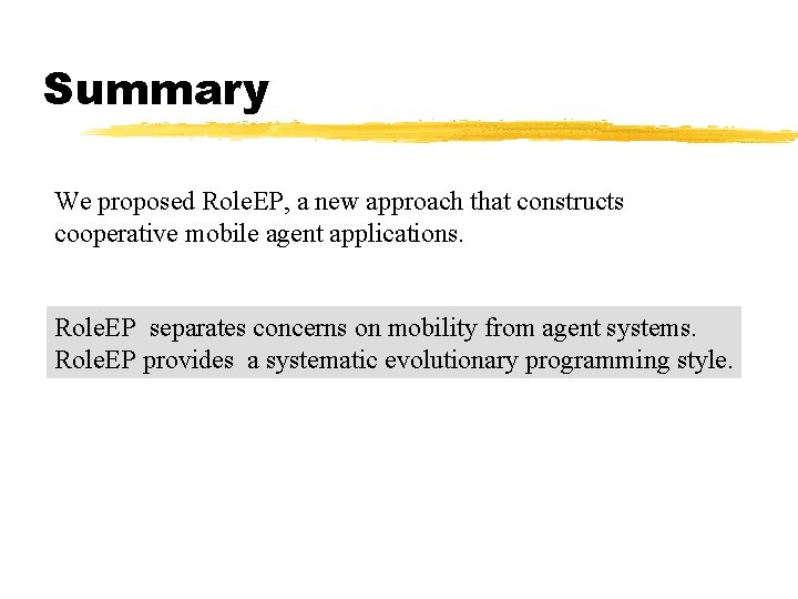 Summary We proposed Role. EP, a new approach that constructs cooperative mobile agent applications.
