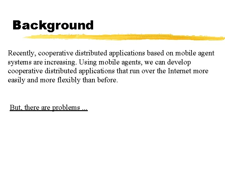 Background Recently, cooperative distributed applications based on mobile agent systems are increasing. Using mobile