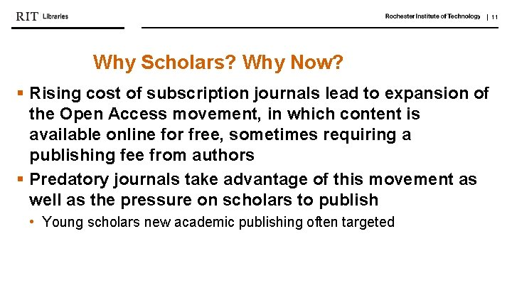   11 Why Scholars? Why Now? § Rising cost of subscription journals lead to