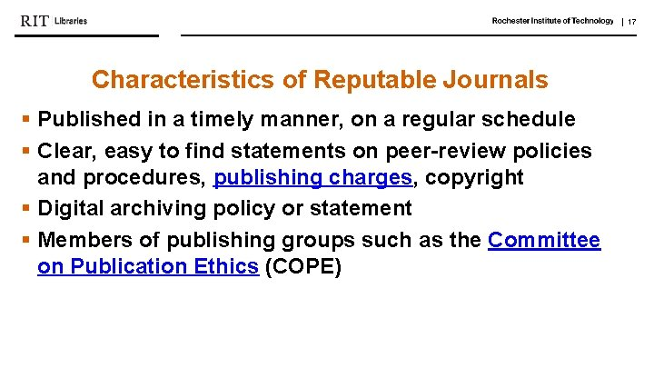   17 Characteristics of Reputable Journals § Published in a timely manner, on a