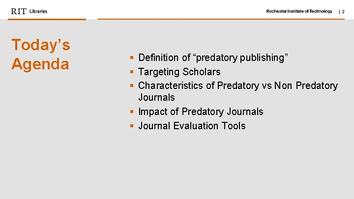 "  2 Today's Agenda § Definition of ""predatory publishing"" § Targeting Scholars § Characteristics"