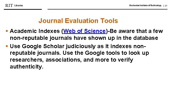   21 Journal Evaluation Tools § Academic Indexes (Web of Science)-Be aware that a