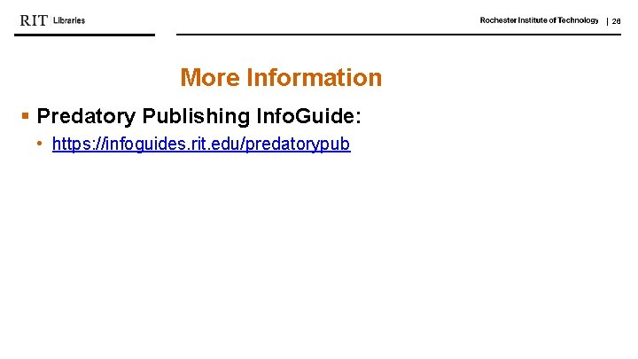   26 More Information § Predatory Publishing Info. Guide: • https: //infoguides. rit. edu/predatorypub