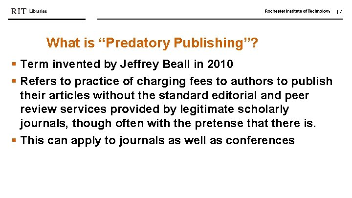 """  3 What is """"Predatory Publishing""""? § Term invented by Jeffrey Beall in 2010"""