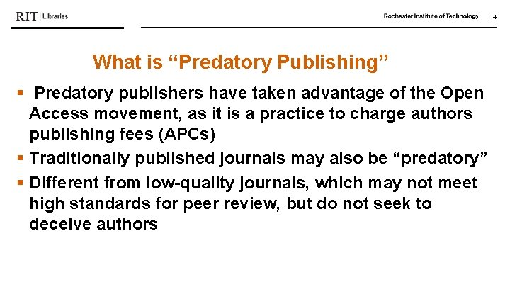 """  4 What is """"Predatory Publishing"""" § Predatory publishers have taken advantage of the"""