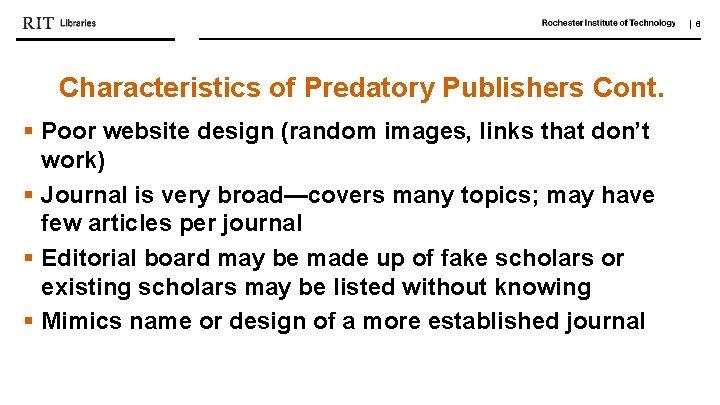   6 Characteristics of Predatory Publishers Cont. § Poor website design (random images, links