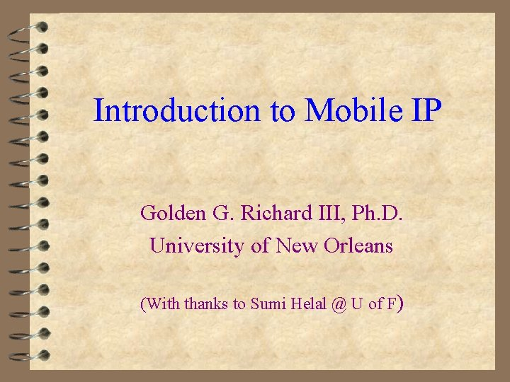 Introduction to Mobile IP Golden G. Richard III, Ph. D. University of New Orleans