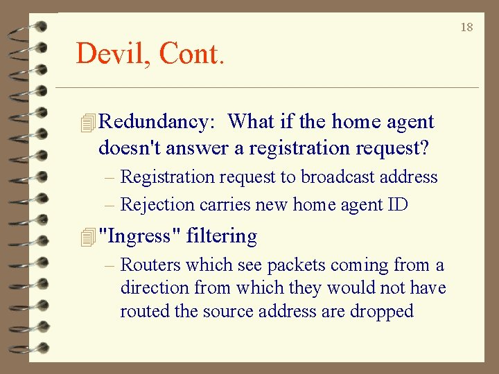 18 Devil, Cont. 4 Redundancy: What if the home agent doesn't answer a registration