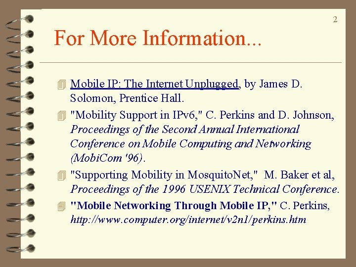 2 For More Information. . . 4 Mobile IP: The Internet Unplugged, by James