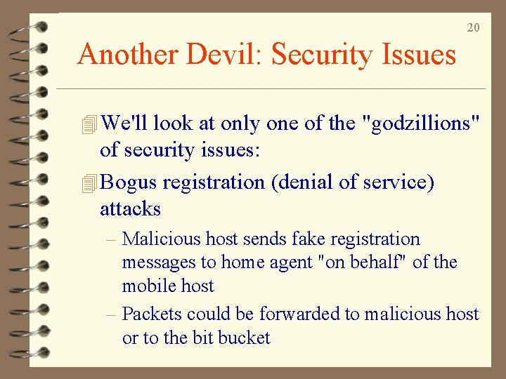 20 Another Devil: Security Issues 4 We'll look at only one of the