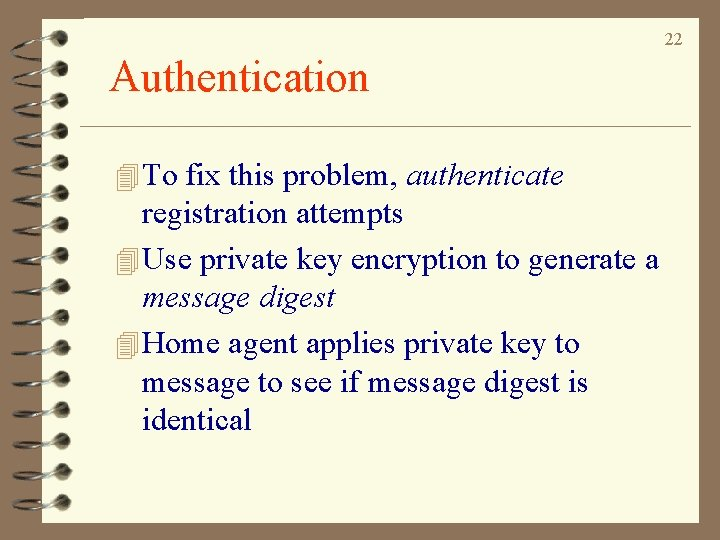 22 Authentication 4 To fix this problem, authenticate registration attempts 4 Use private key
