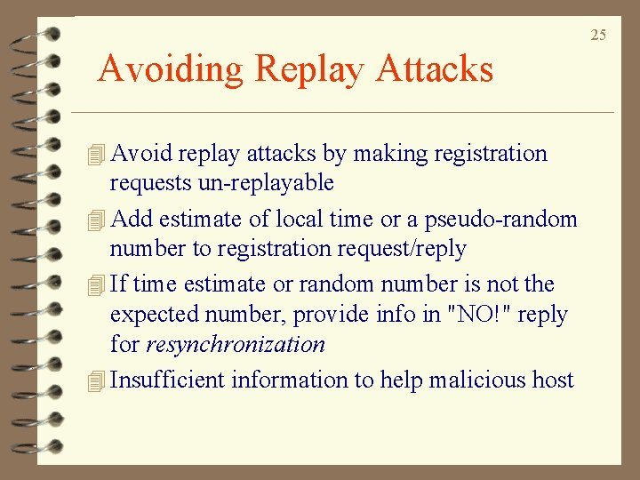 25 Avoiding Replay Attacks 4 Avoid replay attacks by making registration requests un-replayable 4