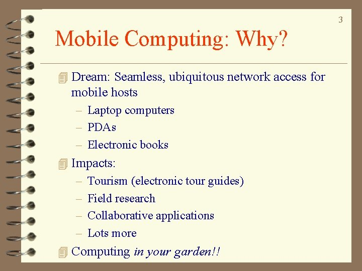 3 Mobile Computing: Why? 4 Dream: Seamless, ubiquitous network access for mobile hosts –