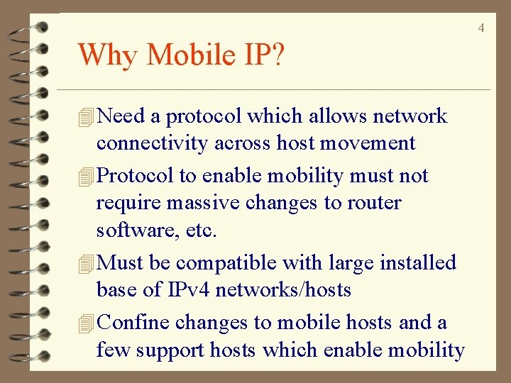4 Why Mobile IP? 4 Need a protocol which allows network connectivity across host