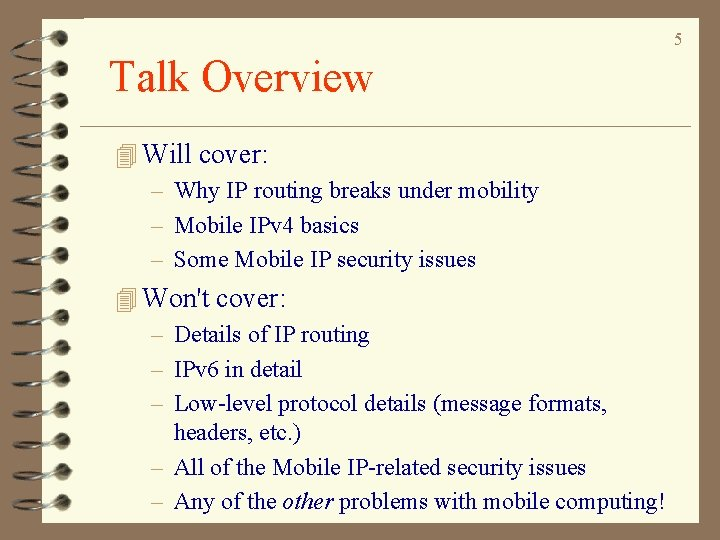 5 Talk Overview 4 Will cover: – Why IP routing breaks under mobility –