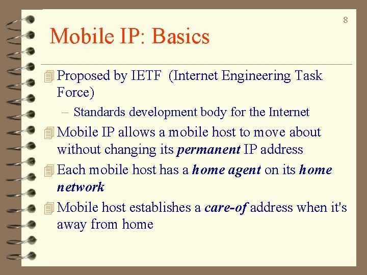 Mobile IP: Basics 8 4 Proposed by IETF (Internet Engineering Task Force) – Standards