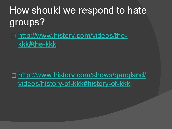 How should we respond to hate groups? � http: //www. history. com/videos/the- kkk#the-kkk �