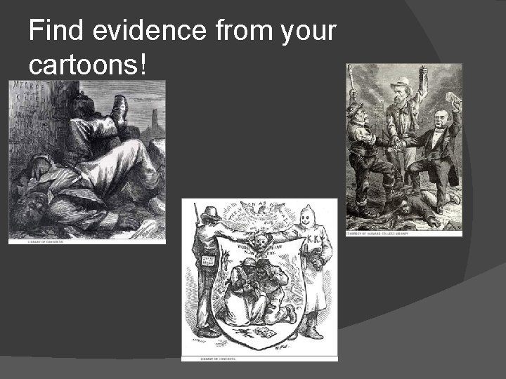 Find evidence from your cartoons!