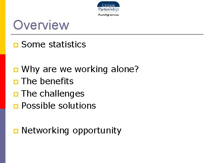 Overview Some statistics Why are we working alone? The benefits The challenges Possible solutions