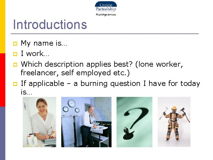 Introductions My name is… I work… Which description applies best? (lone worker, freelancer, self