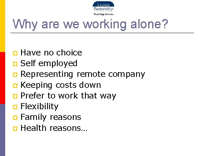 Why are we working alone? Have no choice Self employed Representing remote company Keeping
