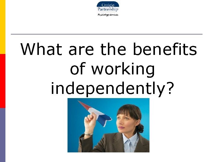 What are the benefits of working independently?