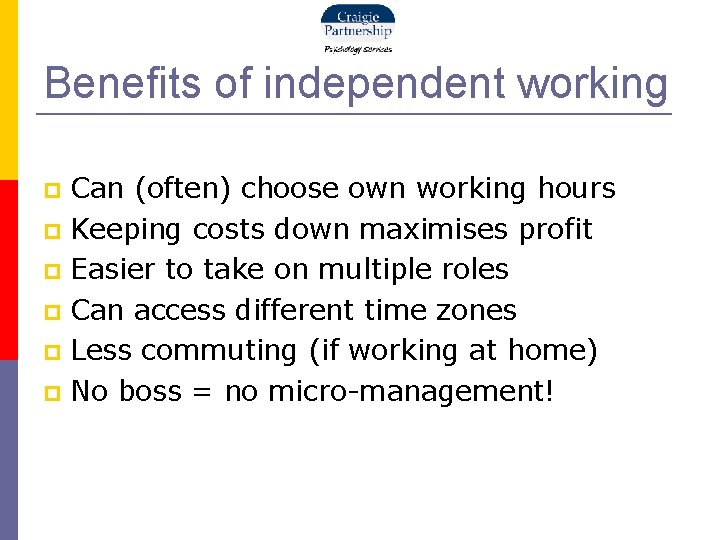 Benefits of independent working Can (often) choose own working hours Keeping costs down maximises
