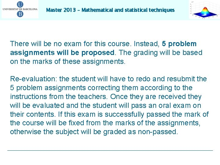 Master 2013 – Mathematical and statistical techniques There will be no exam for this