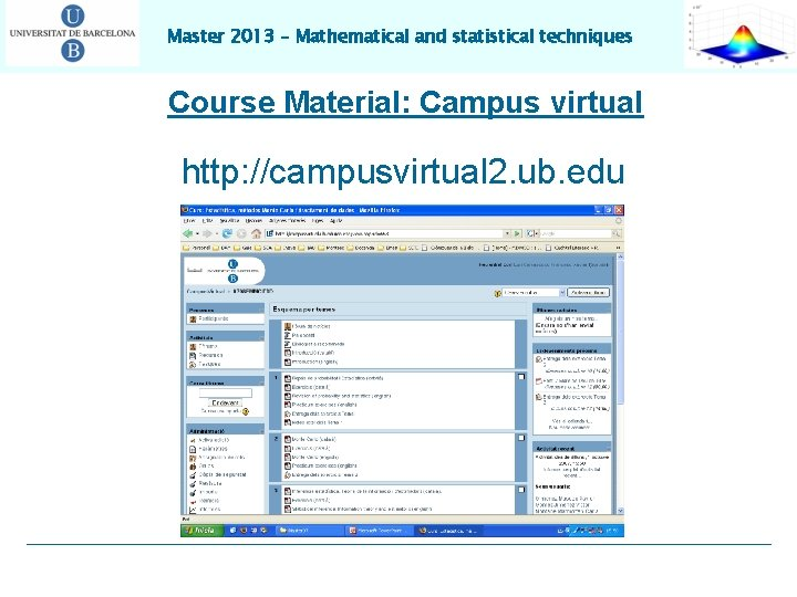 Master 2013 – Mathematical and statistical techniques Course Material: Campus virtual http: //campusvirtual 2.