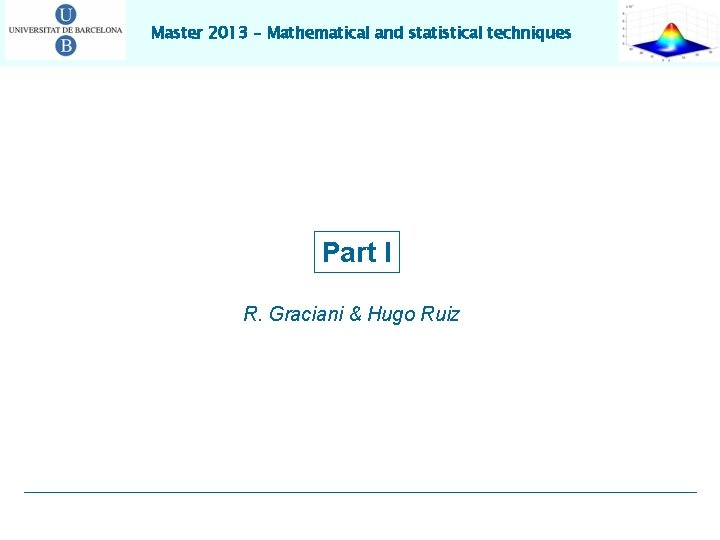 Master 2013 – Mathematical and statistical techniques Part I R. Graciani & Hugo Ruiz