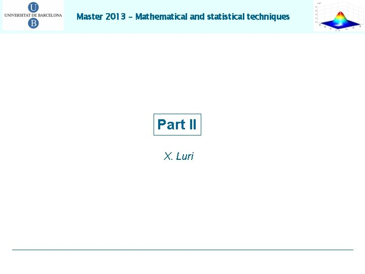 Master 2013 – Mathematical and statistical techniques Part II X. Luri