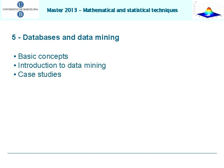 Master 2013 – Mathematical and statistical techniques 5 - Databases and data mining •