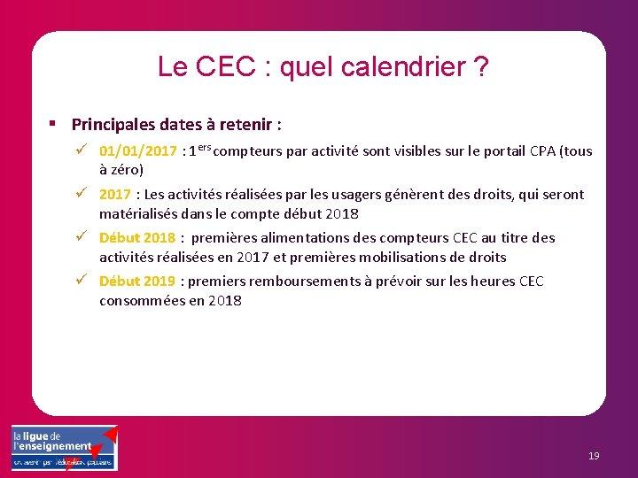 Le CEC : quel calendrier ? § Principales dates à retenir : ü 01/01/2017