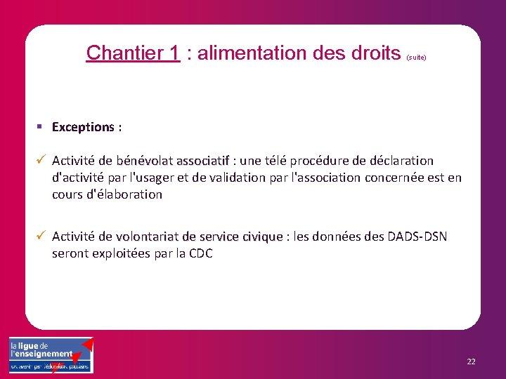 Chantier 1 : alimentation des droits (suite) § Exceptions : ü Activité de bénévolat