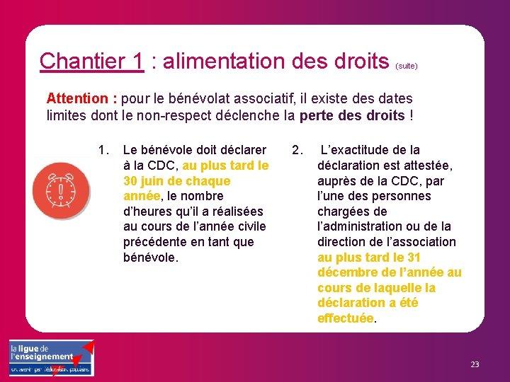 Chantier 1 : alimentation des droits (suite) Attention : pour le bénévolat associatif, il