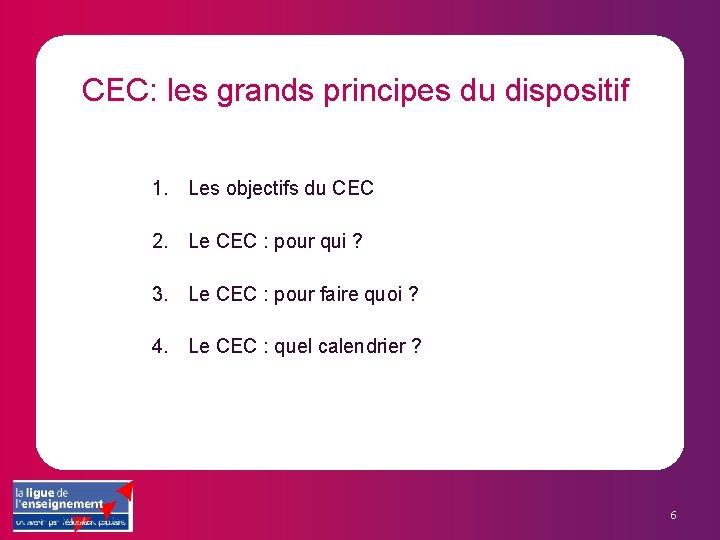 CEC: les grands principes du dispositif 1. Les objectifs du CEC 2. Le CEC