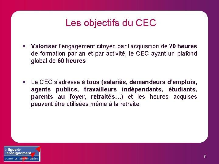Les objectifs du CEC § Valoriser l'engagement citoyen par l'acquisition de 20 heures de