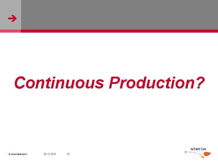 Continuous Production? www. steria. no 08. 12. 2020 42