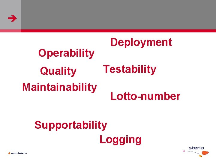Operability Deployment Testability Quality Maintainability Lotto-number Supportability Logging www. steria. no