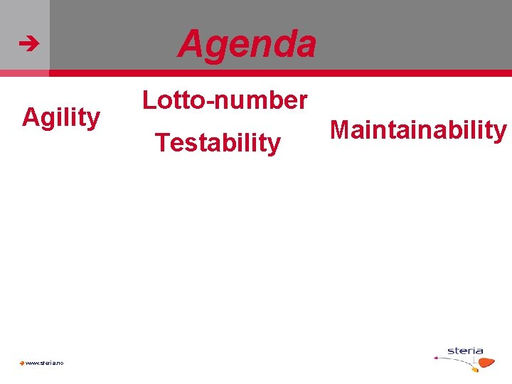 Agility www. steria. no Agenda Lotto-number Testability Maintainability