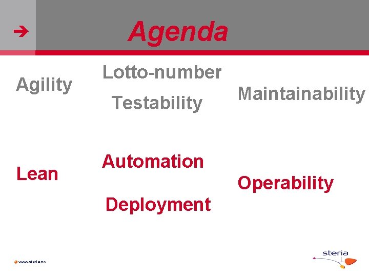 Agility Lean Agenda Lotto-number Testability Automation Operability Deployment www. steria. no Maintainability